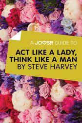 A Joosr Guide to... Act Like a Lady, Think Like a Man by Steve Harvey by Joosr