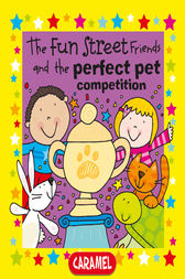 The Fun Street Friends and the Perfect Pet Competition by Simon Abbott
