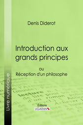 Introduction aux grands principes by Ligaran;  Denis Diderot