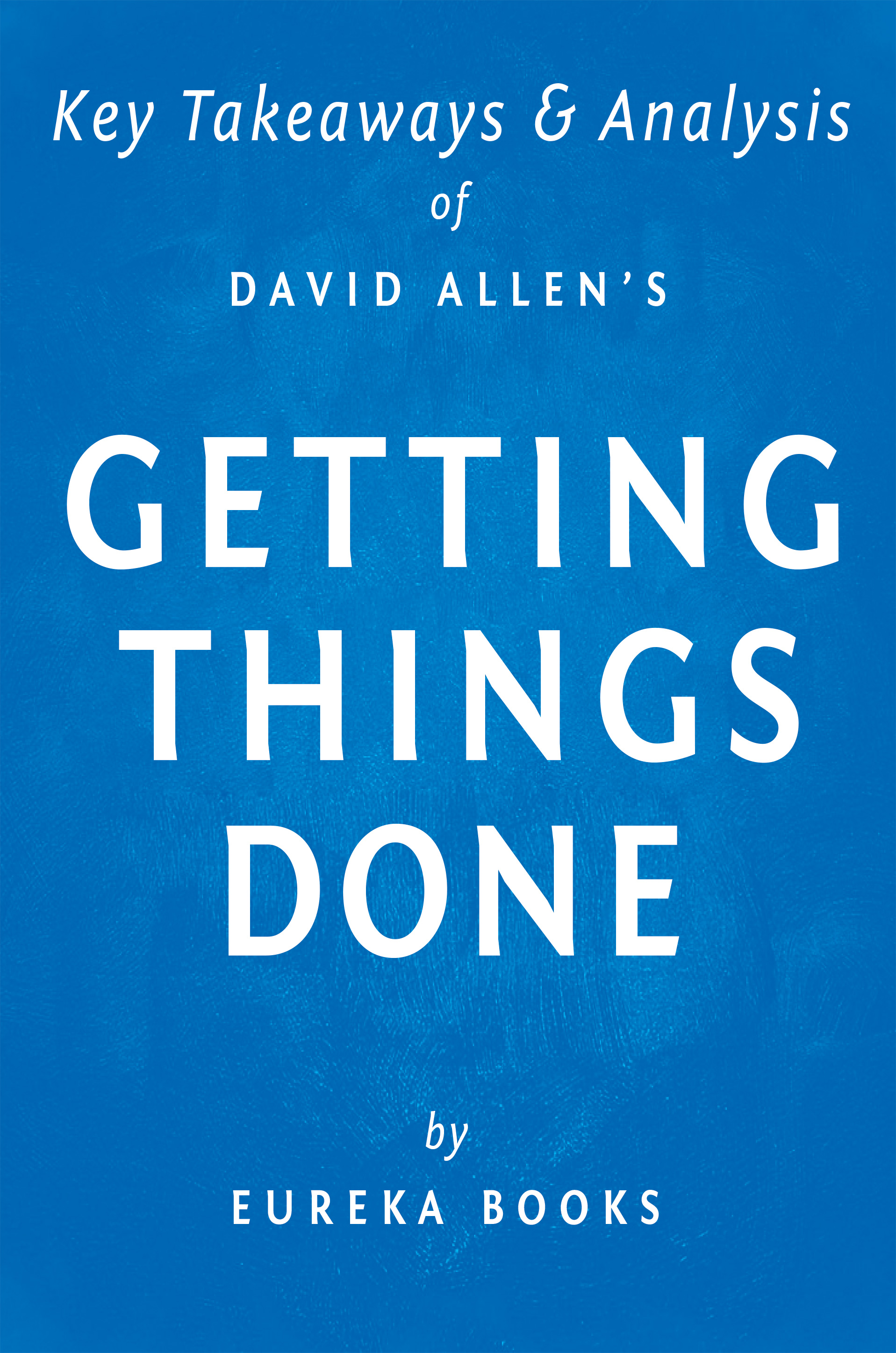 Download Ebook Getting Things Done by David Allen | Key Takeaways & Analysis by Eureka Books Pdf