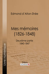 Mes Mémoires (1826-1848) by Edmond d' Alton-Shée