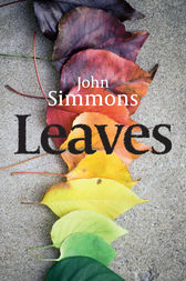Leaves - the beautiful debut novel by award winning writer John Simmons by John Simmons
