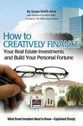 How to Creatively Finance Your Real Estate Investments and Build Your Personal Fortune by Susan Smith-Alvis