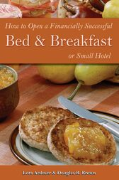 How to Open a Financially Successful Bed & Breakfast or Small Hotel by Douglas Brown