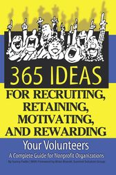 365 Ideas for Recruiting, Retaining, Motivating and Rewarding Your Volunteers by Sunny Fader