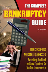 The Complete Bankruptcy Guide for Consumers and Small Businesses by Sandy Baker