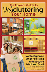 The Parent's Guide to Uncluttering Your Home by Janet Morris-Grimes