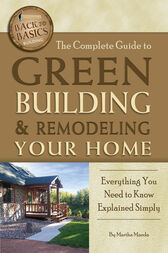 The Complete Guide to Green Building & Remodeling Your Home by Martha Maeda
