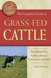 The Complete Guide to Grass-Fed Cattle by Jacob Bennett