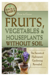 How to Grow Fruits, Vegetables & Houseplants Without Soil by Richard Helweg