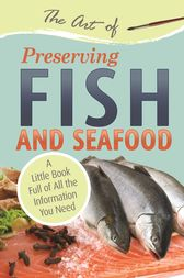The Art of Preserving Fish and Seafood by Atlantic Publishing Group Atlantic Publishing Group