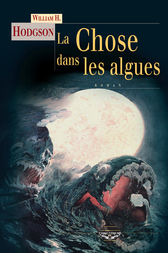 La Chose dans les algues by William H. Hodgson