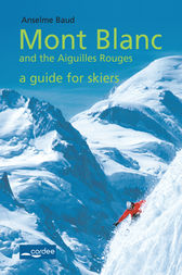 Les Contamines-Val Montjoie - Mont Blanc and the Aiguilles Rouges - a guide for skiers by Anselme Baud