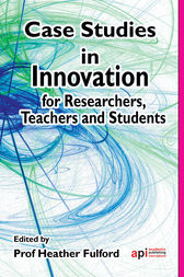 Case Studies in Innovation Research by Heather Fulford