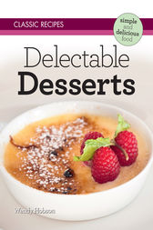 Classic Recipes: Delectable Desserts by Wendy Hobson