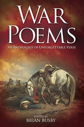 War Poems: An Anthology of Unforgettable Verse by Brian Busby