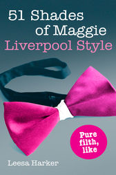51 Shades of Maggie, Liverpool Style by Leesa Harker