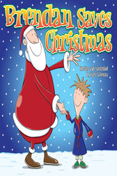 Brendan Saves Christmas: Oh, No - Santa's Lost in the Snow! by Kris Lillyman