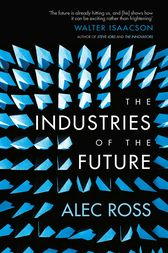 The Industries of the Future by Alec Ross