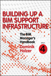 The BIM Manager's Handbook, Part 4 by Dominik Holzer