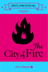 The City of Fire by Grace Livingston Hill