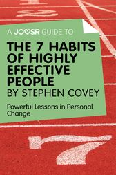 A Joosr Guide to... The 7 Habits of Highly Effective People by Stephen Covey by Joosr