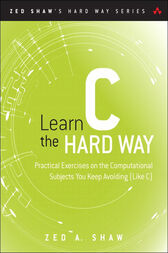 Learn C the Hard Way by Zed A. Shaw