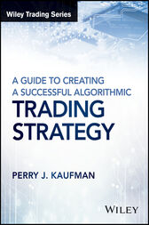 A Guide to Creating A Successful Algorithmic Trading Strategy by Perry J. Kaufman