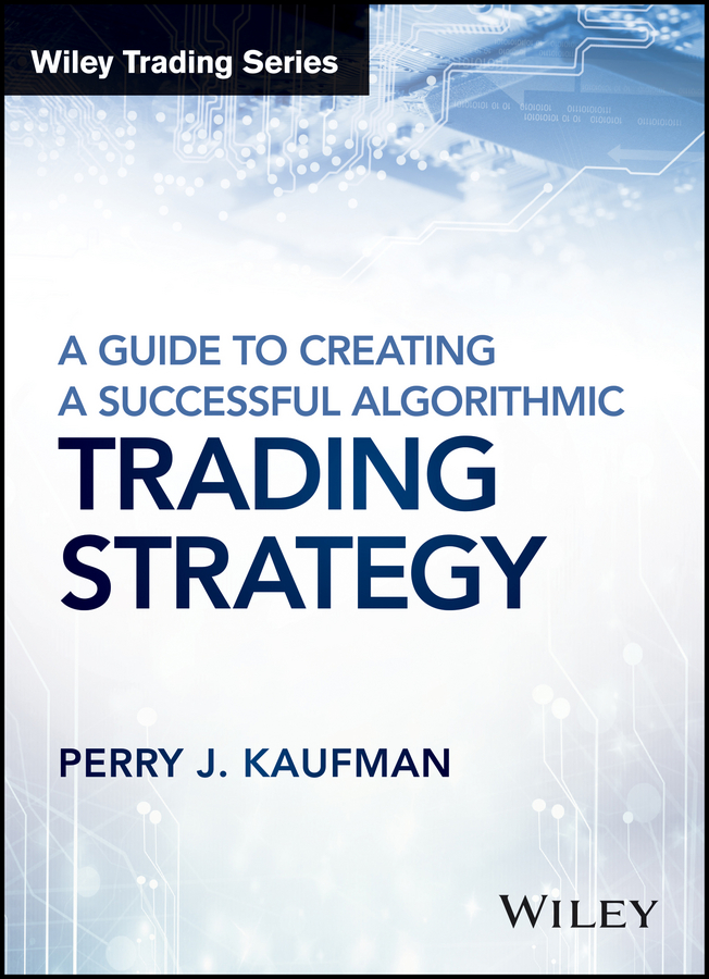 Download Ebook A Guide to Creating A Successful Algorithmic Trading Strategy by Perry J. Kaufman Pdf