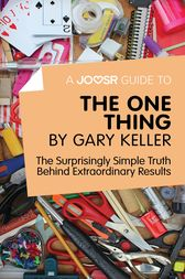 A Joosr Guide to... The One Thing by Gary Keller by Joosr