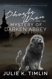 Phoebe Wren & The Mystery of Darken Abbey by Julie K Timlin