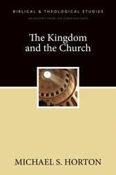 The Kingdom and the Church by Michael Horton