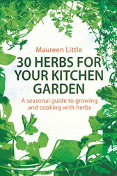 30 Herbs for Your Kitchen Garden by Maureen Little