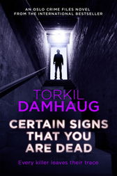Certain Signs That You Are Dead (Oslo Crime Files 4) by Torkil Damhaug
