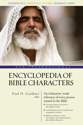 New International Encyclopedia of Bible Characters by Paul D. Gardner