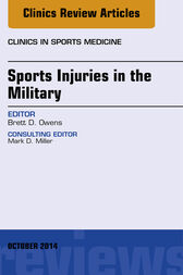 Sports Injuries in the Military, An Issue of Clinics in Sports Medicine, E-Book by Brett D. Owens