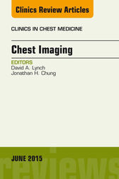 Chest Imaging, An Issue of Clinics in Chest Medicine, E-Book by David A. Lynch
