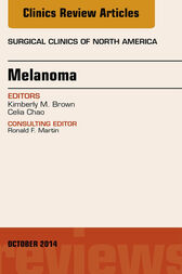 Melanoma, An Issue of Surgical Clinics by Kimberly M. Brown
