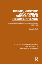 Crime, Justice and Public Order in Old Regime France by Julius R. Ruff