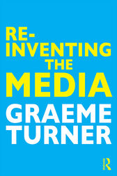Re-Inventing the Media by Graeme Turner