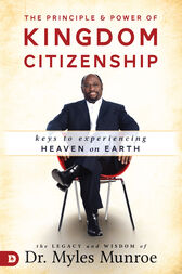 The Principle and Power of Kingdom Citizenship by Myles Munroe