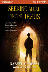 Seeking Allah, Finding Jesus Study Guide by Nabeel Qureshi