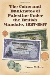 The Coins and Banknotes of Palestine Under the British Mandate, 1927-1947 by Howard M. Berlin