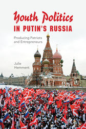 Youth Politics in Putin's Russia by Julie Hemment