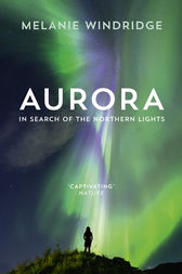 Aurora: In Search of the Northern Lights by Dr Melanie Windridge