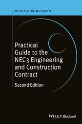 Practical Guide to the NEC3 Engineering and Construction Contract by Michael Rowlinson