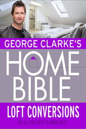 George Clarke's Home Bible: Bedrooms and Loft Conversions by George Clarke