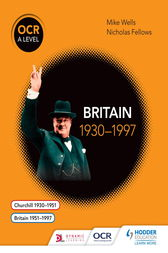 OCR A Level History: Britain 1930-1997 by Mike Wells