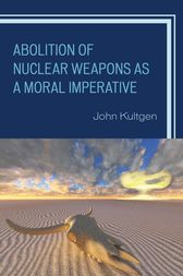 Abolition of Nuclear Weapons as a Moral Imperative by John Kultgen