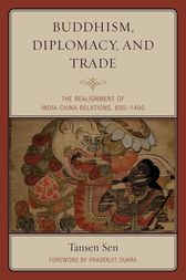 Buddhism, Diplomacy, and Trade by Tansen Sen